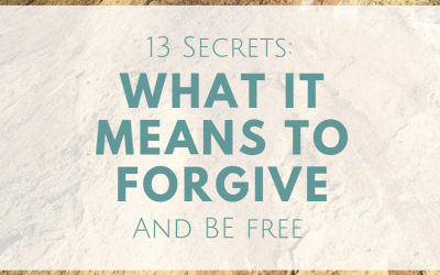 13 Secrets: What It Means To Forgive And Be Free
