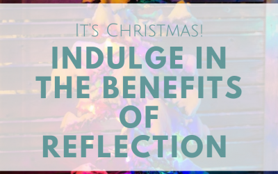 It's Christmas! Indulge In The Benefits Of Reflection