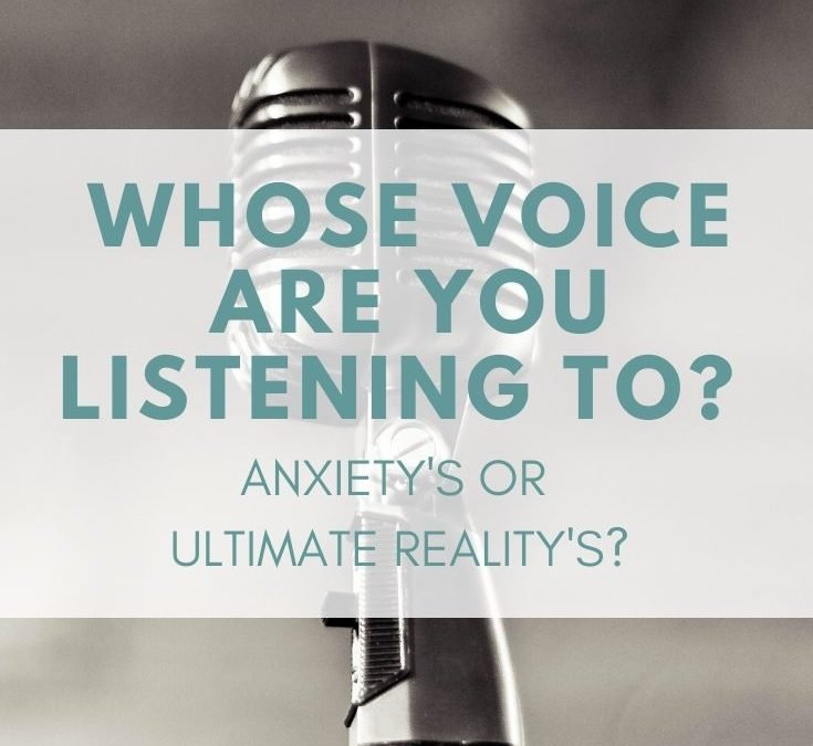 Whose Voice Are You Listening To? Anxiety's or Ultimate Reality's?